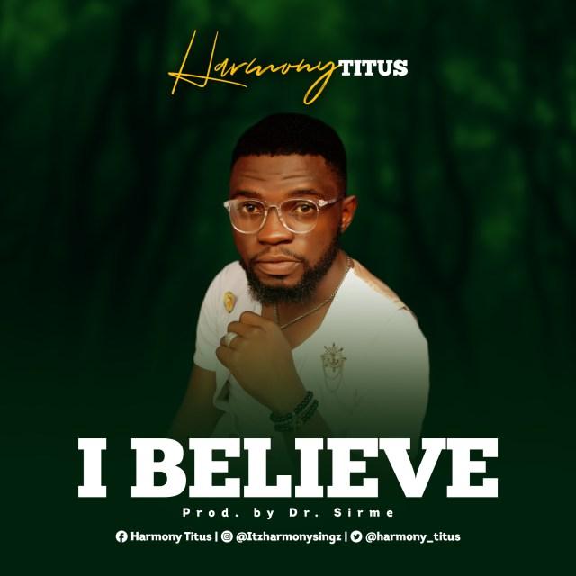 Latest Gospel Music By Harmony Titus I BELIEVE | Mp3