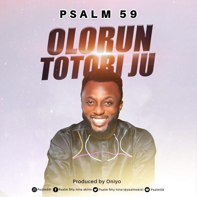 Debut Music By Gospel Artiste Psalm 59 OLORUN TOTOBI JU