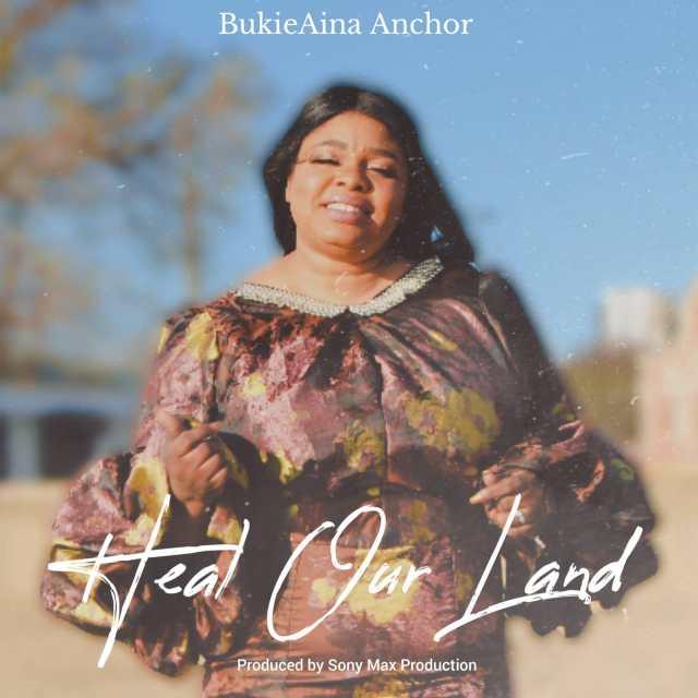 Fresh New Music By BukieAina Anchor HEAL OUR LAND