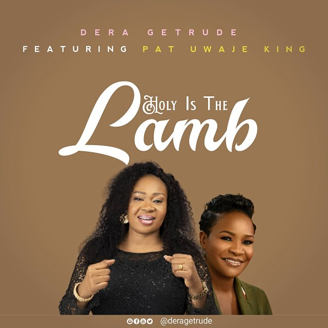 Dera Getrude, Holy is the Lamb, Pat Uwaje King
