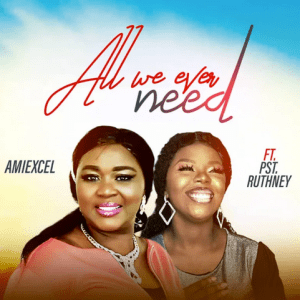 Amiexcel   All We Ever Need   Feat. Pst Ruthney