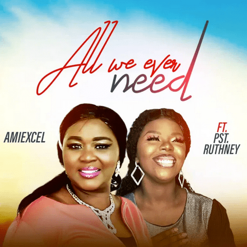 Amiexcel | All We Ever Need | Feat. Pst Ruthney