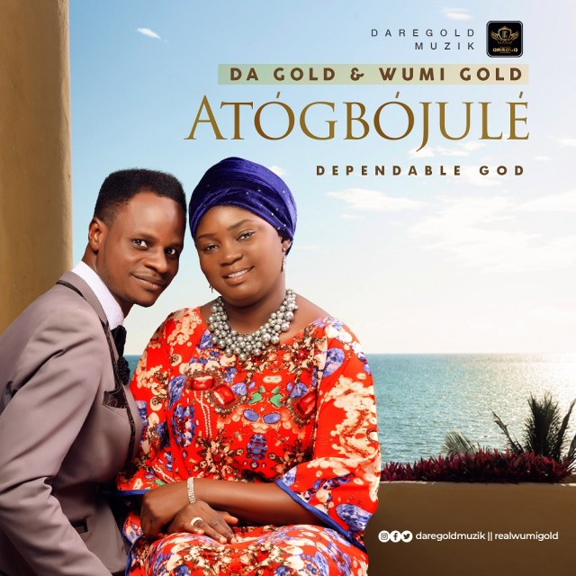 Da Gold And Wumi Gold | Atogbojule (Dependable God)