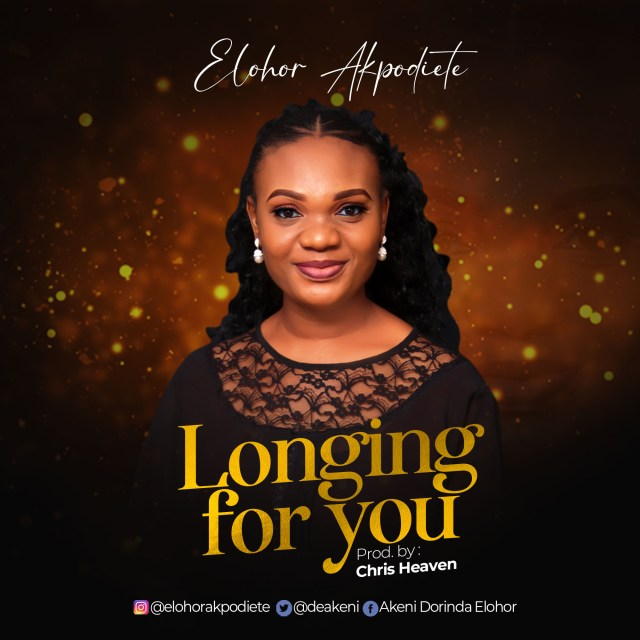Fresh New Music By Elohor Akpodiete LONGING FOR YOU | Mp3