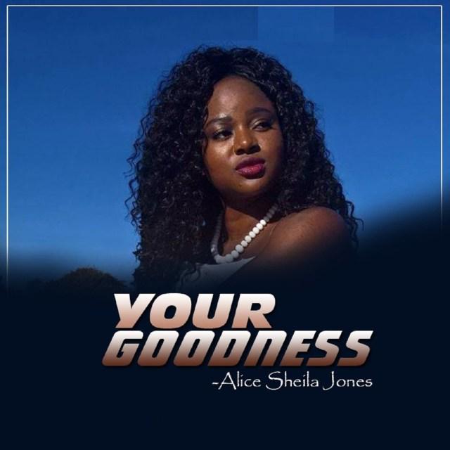Fresh New Music By Alice Sheila Jones YOUR GOODNESS