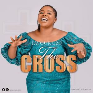 Favour Uzo   The Cross, SelahAfrik Official Top 10 Gospel Chart Of The Week