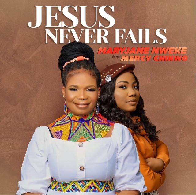 Jesus Never Fails, MaryJane Nweke