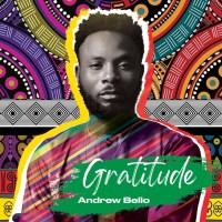 "Gospel Artiste Andrew Bello Shares ""Gratitude"" EP | @Belloarea1"