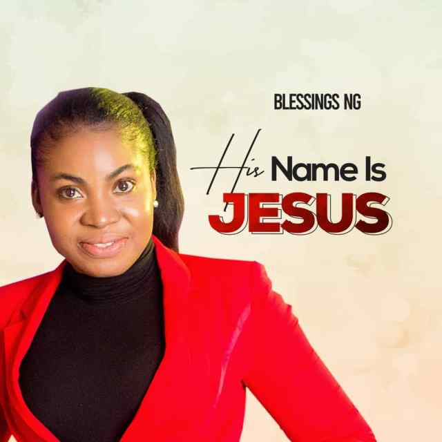 Blessings Ng | His Name Is Jesus
