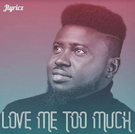 Jlyricz | Love Me Too Much