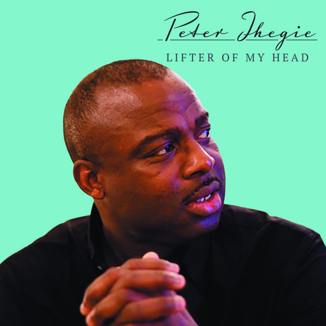 Peter Ihegie   Lifter of My Head