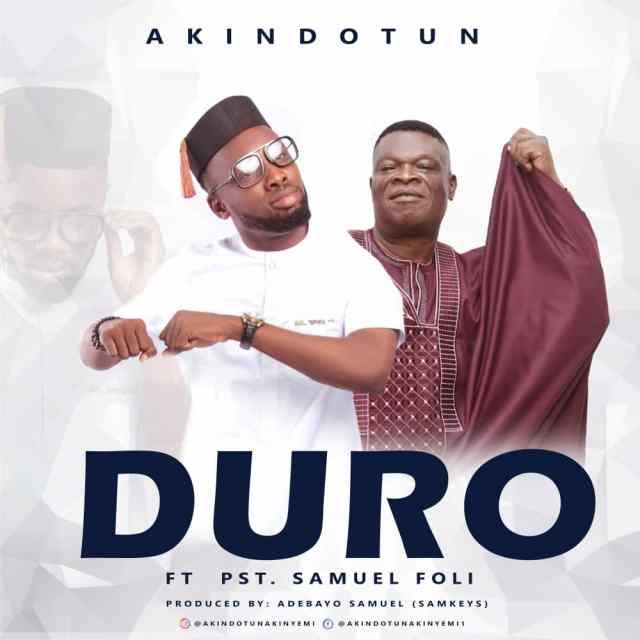 Akindotun | Duro | Feat. Samuel Foli
