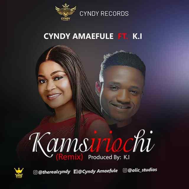 Cyndy | Kamsiriochi (What I Ask God) | Feat. Minister KI