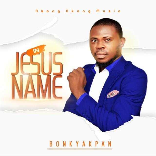 Fresh New Music By Bonky Akpan In Jesus Name