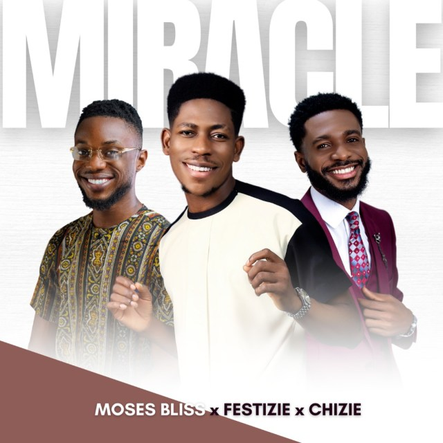 Moses Bliss x Festize x Chizie   Miracle