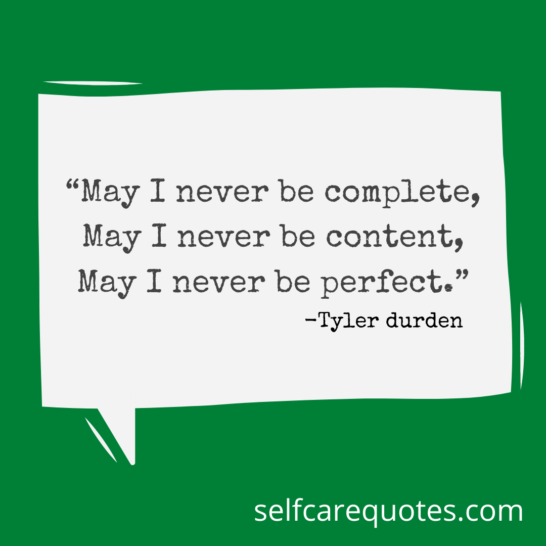 """""""May I never be complete, May I never be content, May I never be perfect."""""""