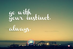 Go-with-your-instinct-always