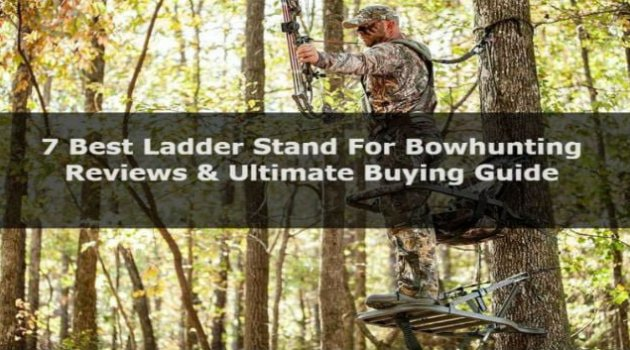 Best Ladder Stand For Bowhunting: Reviews & Buying Guide Of 2019