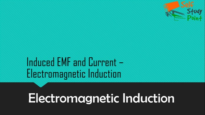 Induced EMF and Current – Electromagnetic induction