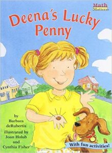 """Deena's Lucky Penny , by Barbara de Rubertis, ages 7 and up : Deena finds a penny in the grass and it """"magically"""" grows into one dollar that she uses to purchase a birthday gift for her mother. I like how this book teaches kids about coins, but I didn't love the message of money """"magically"""" appearing."""