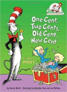 One Cent, Two Cents, Old Cent, New Cent, by Bonnie Worth, ages 4-8: One in a series of Cat in the Hat books meant to teach kids a vartiety of subjects. This book looks at what life was like before money existed (bartering), how physical money came to be, how different countries designed early money, how money is made, savings accounts and interest.