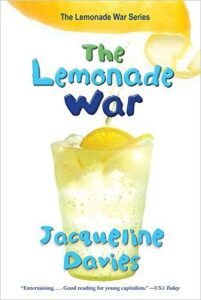 The Lemonade War, by Jacqueline Davies, ages 7-10:Evan Treski is people-smart while his younger sister, Jessie is math-smart, but not especially good with people. So when the siblings' lemonade stand war begins, there's no telling who will win. This book contains marketing tips for making money, definitions of business terms, charts, diagrams, and math problems.