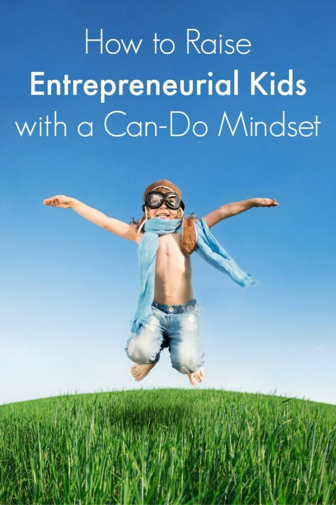 How to Raise Entrepreneurial Kids with a Can-Do Mindset: Raising entrepreneurial kids that have a can-do mindset means less hands-on parenting and structure and more optimism and gratitude.
