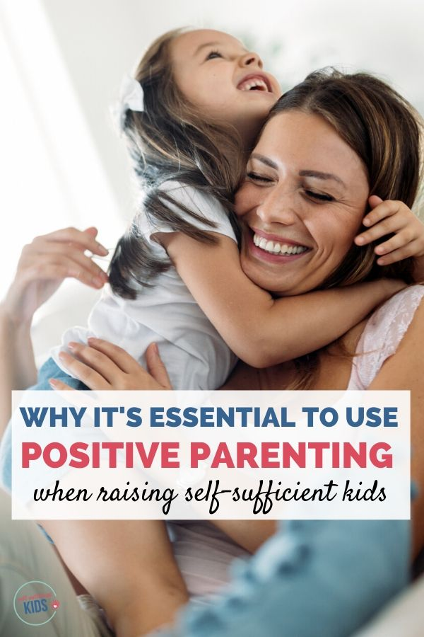 positive parenting when raising self-sufficient kids