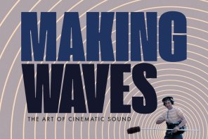 MAKING WAVES:  THE ART OF CINEMATIC SOUND – Review and Interview with Director Midge Costin