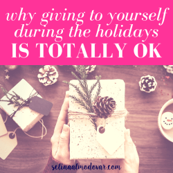 "woman holding gift wrapped in twine and with a pine cone attached to it with various holiday items scattered in the background with pink overlay and white text that reads, ""Why Giving to Yourself During the Holidays is Totally Ok"""