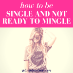 """girl wearing sunglasses smiles and looks down while combing her fingers through one side of her hair with pink overlay and white text that reads, """"How to Be Single and Not Ready to Mingle"""""""