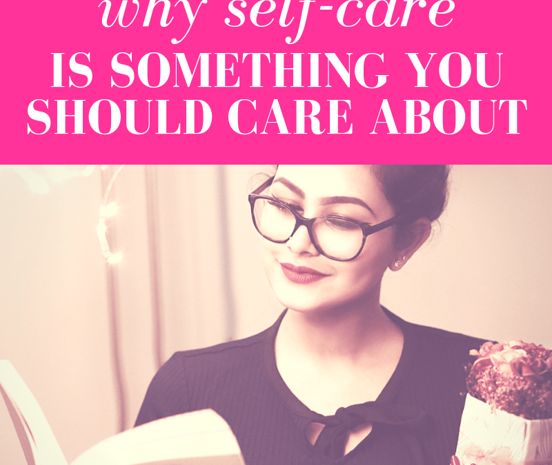 Why Self-Care is Something You Should Care About