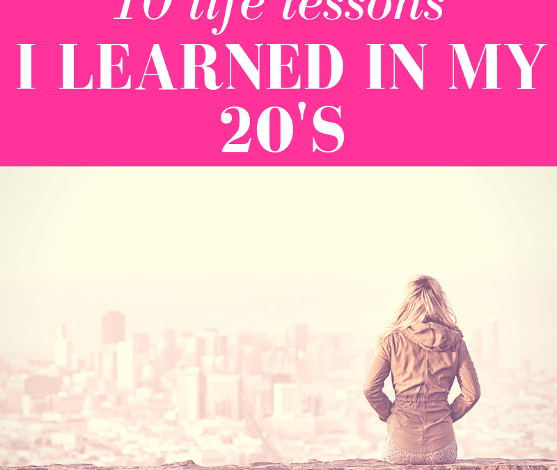 10 Life Lessons I Learned in My 20's