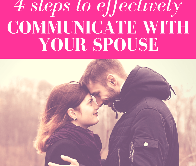 4 Steps to Effectively Communicate with Your Spouse