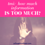 TMI: How Much Information is Too Much?