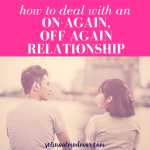 How to Deal with an On Again, Off Again Relationship