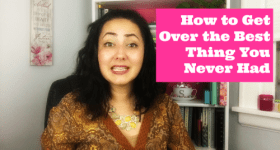 How to Get Over the Best Thing You Never Had