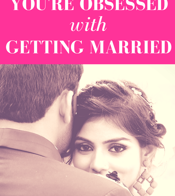 "woman looking over man's shoulder with pink overlay and white text that reads, ""Why You're Obsessed with Getting Married"""