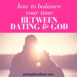 How to Balance Your Time Between Dating & God