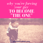Why You're Forcing Your Guy To Become The One