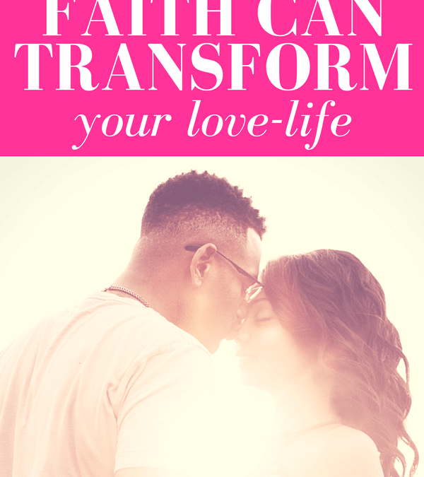 How Faith Can Transform Your Love-Life