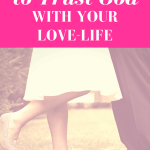 5 Reasons to Trust God With Your Love-Life