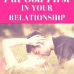 How To Put God First In Your Relationship