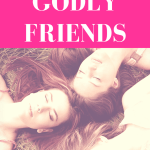 How to Find and Keep Godly Friends- By Selina Almodovar - Christian Relationship Blogger - Christian Relationship Coach
