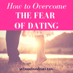 """How to OvercLegs and feet of guy and girl standing in the grass as they face each other with pink overlay and white text that reads, """"How to Overcome the Fear of Dating"""""""