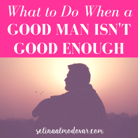 """Silhouette of man looking at the side with pink overlay and white text that reads, """"What to Do When a Good Man Isn't Good Enough"""""""