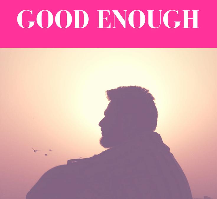What To Do When a Good Man Isn't Good Enough