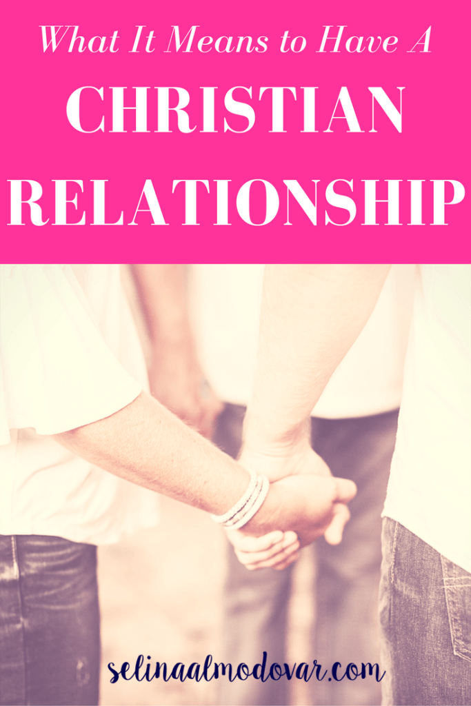 What It Means to Have a Christian Relationship _ Selina Almodovar _ Christian Relationship Blogger - Christian Relationship Coach