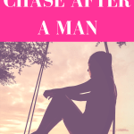 Why You Shouldn't Chase After A Man