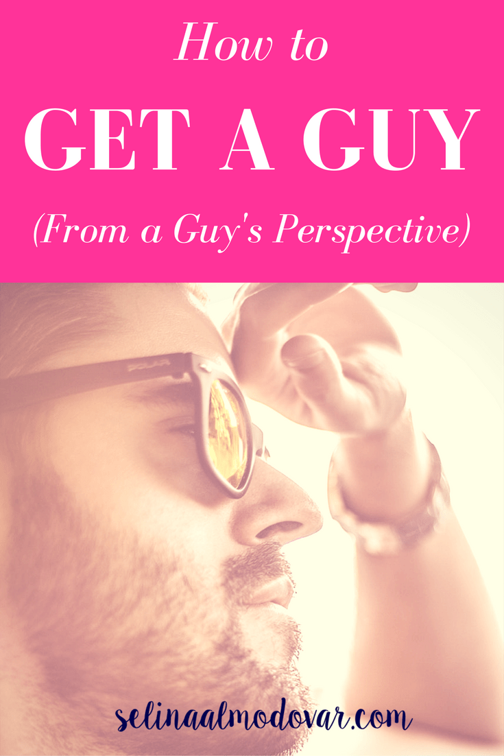 How to Get a Guy (From a Guy's Perspective)